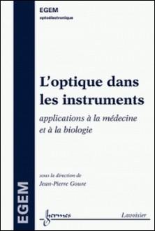 L'optique dans les instruments - Applications à la médecine et a la biologie-Jean-Pierre Goure