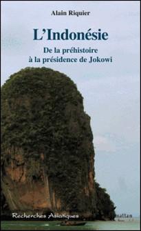 L'Indonésie - De la préhistoire à la présidence de Jokowi-Alain Riquier