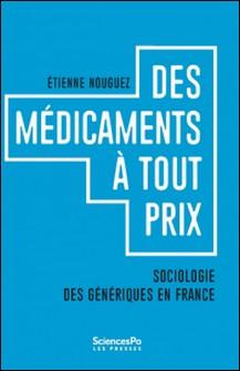 Des médicaments à tous prix - Sociologie des génériques en France-Etienne Nouguez