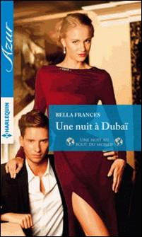 Une nuit à Dubaï - Une nuit au bout du monde-Bella Frances