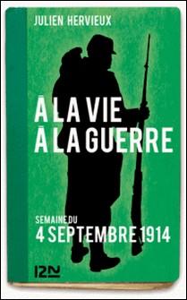 À la vie, à la guerre - 4 septembre 1914-Julien Hervieux