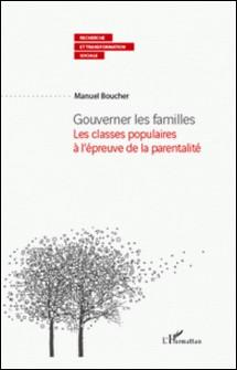 Gouverner les familles - Les classes populaires à l'épreuve de la parentalité-Manuel Boucher
