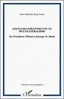 Les Etats-Unis entre uni- et multilatéralisme - De Woodrow Wilson à George W. Bush-Pierre Melandri , Serge Ricard , Régine Perron , André Béziat
