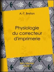 Physiologie du correcteur d'imprimerie-A.-T. Breton