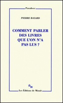 Comment parler des livres que l'on n'a pas lus ?-Pierre Bayard
