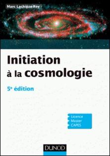 Initiation à la Cosmologie - 5e édition-Marc Lachièze-Rey