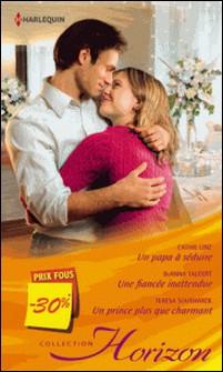 Un papa à séduire - Une fiancée inattendue - Un prince plus que charmant - (promotion)-Cathie Linz , DeAnna Talcott , Teresa Southwick