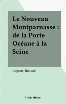 Le nouveau Montparnasse - De la Porte Océane à la Seine-Auguste Thouard