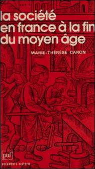 La société en France à la fin du Moyen Âge-Marie-Thérèse Caron , Claude Fohlen