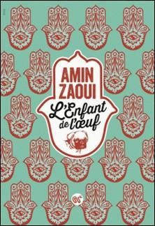 L'enfant de l'oeuf-Amin Zaoui