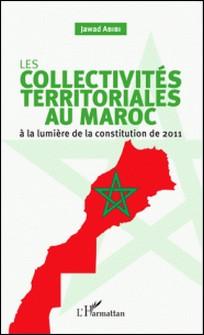 Les collectivités territoriales au Maroc - A la lumière de la constitution de 2011-Jawad Abibi