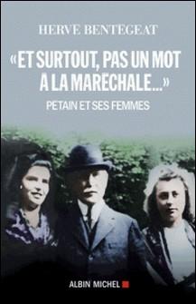Et surtout, pas un mot à la maréchale... - Pétain et ses femmes-Hervé Bentégeat