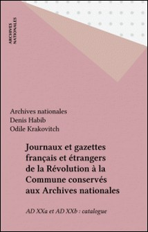 JOURNAUX ET GAZETTES FRANCAIS ET ETRANGERS DE LA REVOLUTION A LA COMMUNE CONSERVES AUX ARCHIVES NATIONALES-Archives nationales
