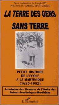 La terre des gens sans terre - Petite histoire de l'école à la Martinique (1635-1982)-Joseph Dos , Collectif