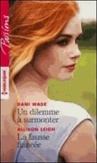 Un dilemme à surmonter - La fausse fiancée-Dani Wade , Allison Leigh