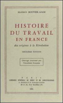 Histoire du travail en France : des origines à la Révolution - 2e édition. Ouvrage couronné par l'Académie française-Maurice Bouvier-Ajam