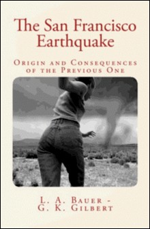 The San Francisco Earthquake: Origin and Consequences of the Previous One.-L.A. Bauer , Grove Karl Gilbert