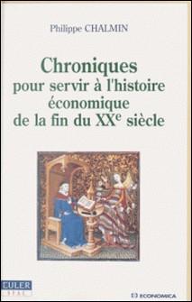 CHRONIQUES POUR SERVIR A l'HISTOIRE ECONOMIQUE DE LA FIN DU XXEME SIECLE 1991-1999-Philippe Chalmin