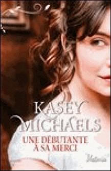 Une débutante à sa merci-Kasey Michaels