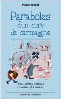 Paraboles d'un curé de campagne - 150 petites histoires à raconter et à méditer-Pierre Trevet