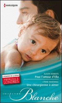 Pour l'amour d'Ella - Une chirurgienne à aimer - T3 et T4 - Médecins à Londres-Alison Roberts