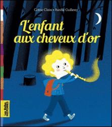Les Belles Histoires à lire et à écouter - L'enfant aux cheveux d'or-Céline Claire , Aurélie Guillerey