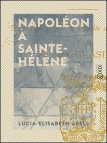 Napoléon à Sainte-Hélène - Souvenirs de Betzy Balcombe-Lucia-Elisabeth Abell