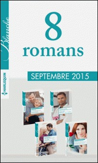 8 romans Blanche (nº1234 à 1237 - Septembre 2015) - Harlequin collection Blanche-Collectif