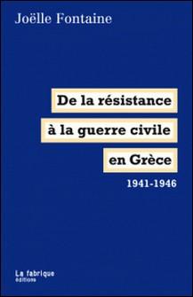 De la résistance à la guerre civile en Grèce 1941-1946-Joëlle Fontaine