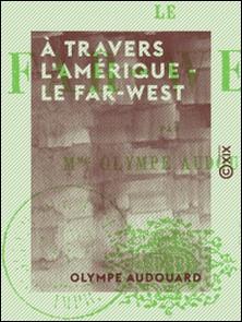 À travers l'Amérique - le Far-West-Olympe Audouard