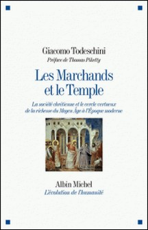 Les Marchands et le Temple - La société chrétienne et le cercle vertueux de la richesse du Moyen Âge à l'Epoque moderne-Giacomo Todeschini