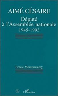 Aimé Césaire - Député à l'Assemblée nationale 1945-1993-Ernest Moutoussamy