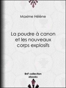 La Poudre à canon et les nouveaux corps explosifs-Jules Férat , Maxime Hélène