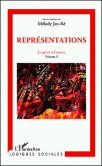 Le genre à l'oeuvre - Volume 3, Représentations-Mélody Jan-Ré