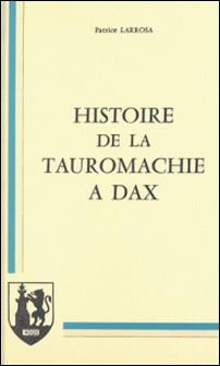 Histoire de la tauromachie à Dax-Patrice Larrosa , Pierre Albaladejo