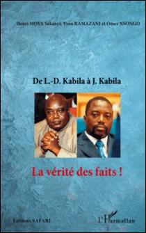 De L-D. Kabila à J. Kabila - La vérité des faits !-Yvon Ramazani , Henri Mova Sakanyi , Omer Nsongo