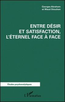 Entre désir et satisfaction, l'éternel face à face-Georges Abraham , Maud Struchen