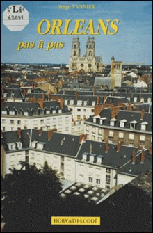Orléans pas à pas-Parallèles 45 , Serge Vannier