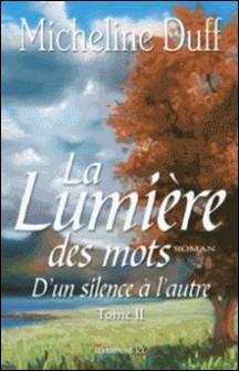 D'Un silence à l'autre - Tome 2 : La Lumière des mots-Micheline Duff