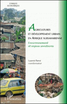 Agricultures et développement urbain en Afrique subsaharienne - Environnement et enjeux sanitaires-Laurent Parrot