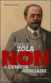 """Emile Zola : """"Non à l'erreur judiciaire"""" - Murielle Szac"""