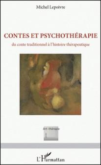 Contes et psychothérapie - Du conte traditionnel à l'histoire thérapeutique-Michel Lepoivre