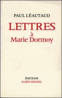 Lettres à Marie Dormoy-Paul Léautaud , Paul Léautaud