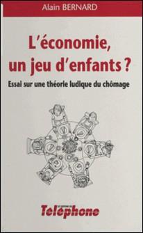 L'ECONOMIE, UN JEU D'ENFANTS ?-A Bernard