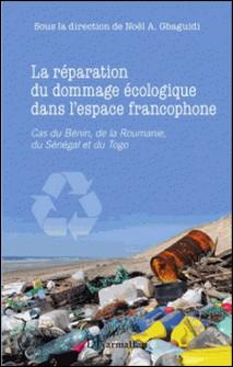 La réparation du dommage écologique dans l'espace francophone - Cas du Bénin, de la Roumanie, du Sénégal et du Togo-Noël A Gbaguidi