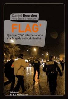 Flag' - 25 ans et 7000 interpellations à la Brigade anti-criminalité-Daniel Bourdon