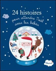 24 histoires pour attendre Noël avec les bébés-Alice Brière-Haquet , Hélène Briere-Haquet