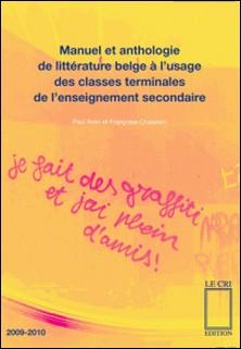 Manuel et anthologie de littérature belge à l'usage des classes terminales de l'enseignement secondaire - Anthologie littéraire-Paul Aron , Françoise Chatelain