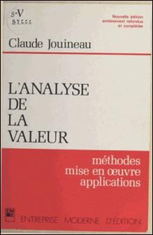 L'Analyse de la valeur - Méthodes, mise en oeuvre, applications, de la réduction des coûts à l'étude des produits nouveaux, de la conduite des projets à l'innovation industrielle et aux méthodes de conception et de développement-Claude Jouineau