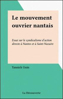 Le Mouvement ouvrier nantais - Essai sur le syndicalisme d'action directe à Nantes et à Saint-Nazaire-Yannick Guin